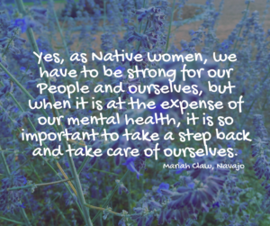 yes-as-native-women-we-have-to-be-strong-for-our-people-and-ourselves-but-when-it-is-at-the-expense-of-our-mental-health-it-is-so-important-to-take-a-step-back-and-take-care-of-ourselves